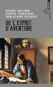 Gérard Chaliand et Patrice Franceschi - De l'esprit d'aventure.