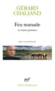 Gérard Chaliand - Feu nomade - Précédé de La marche têtue et de Les couteaux dans le sable et suidi de Cavalier seul et de Saga si lointaine.