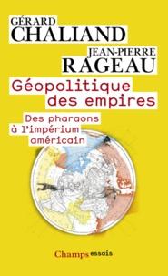 Gérard Chaliand et Jean-Pierre Rageau - Géopolitique des empires - Des pharaons à l'impérium américain.