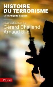 Gérard Chaliand et Arnaud Blin - Histoire du terrorisme - De l'Antiquité à Daech.