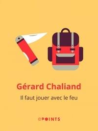 Gérard Chaliand - Il faut jouer avec le feu.