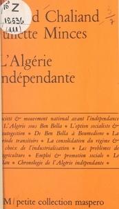 Gérard Chaliand et Juliette Minces - L'Algérie indépendante (bilan d'une révolution nationale).