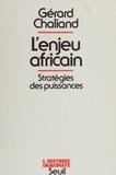 Gérard Chaliand - L'Enjeu africain - Géostratégies des puissances.