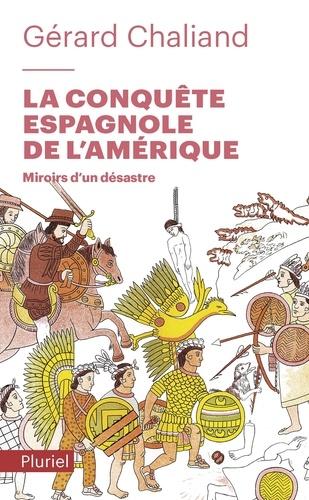 La conquête espagnole de l'Amérique. Miroirs d'un désastre