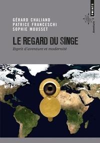 Gérard Chaliand et Patrice Franceschi - Le regard du singe - Esprit d'aventure et modernité.