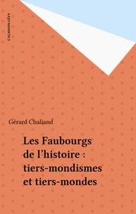 Gérard Chaliand - Les Faubourgs de l'Histoire - Tiers-mondismes et tiers-mondes.