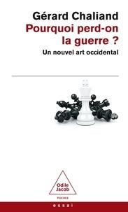 Gérard Chaliand - Pourquoi perd-on la guerre ? - Un nouvel art occidental.