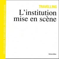 Gérard Chalut-Natal et Philippe Nowicki - Travelling - L'institution mise en scène.