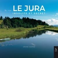 Gérard Chappez - Le Jura insolite et secret.