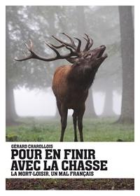 Gérard Charollois - Pour en finir avec la chasse - La mort-loisir, un mal français.