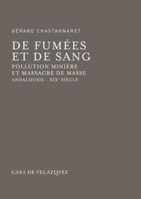 Gérard Chastagnaret - De fumées et de sang - Pollution minière et massacre de masse, Andalousie - XIXe siècle.