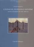 Gérard Chastagnaret - L'Espagne, puissance minière dans l'Europe du XIXe siècle.