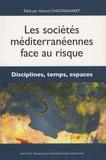 Gérard Chastagnaret - Les sociétés méditerranéennes face au risque - Disciplines, temps, espaces.
