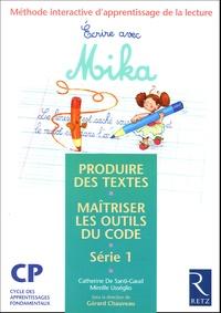 Gérard Chauveau - Ecrire avec Mika CP Série 1 - Méthode interactive d'apprentissage de la lecture, produire des textes, maîtriser les outils du code.