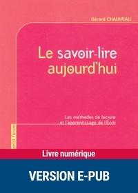 Gérard Chauveau - Le savoir-lire aujourd'hui - Les méthodes de lecture et l'apprentissage de l'Ecrit.