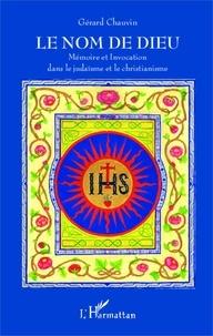 Gérard Chauvin - Le nom de Dieu - Mémoire et Invocation dans le judaïsme et le christianisme.