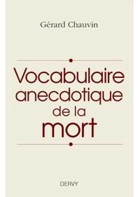 Gérard Chauvin - Vocabulaire anecdotique de la mort.