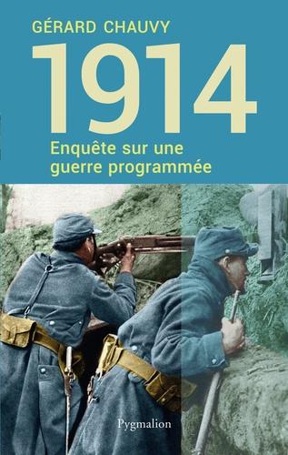 Gérard Chauvy - 1914, enquête sur une guerre programmée.