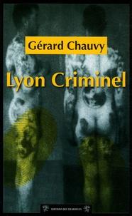 Gérard Chauvy - Cent ans de crimes à Lyon - Lyon Criminel.