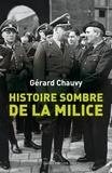 Gérard Chauvy - Histoire sombre de la milice - Le dossier de la phalange maudite de la France de 1943.