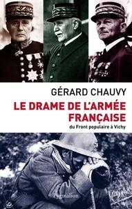 Gérard Chauvy - Le drame de l'armée française - Du Front populaire à Vichy.