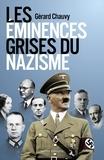 Gérard Chauvy - Les éminences grises du nazisme.
