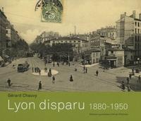 Gérard Chauvy - Lyon disparu - 1880-1950.