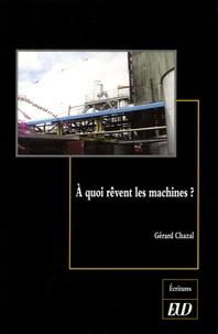 Gérard Chazal - A quoi rêvent les machines ?.