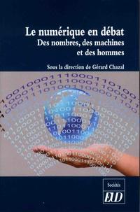 Gérard Chazal - Le numérique en debat - Des nombres, des machines et des hommes.