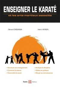 Gérard Chemama et Henri Herbin - Enseigner le karaté et les arts martiaux associés.