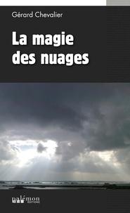 Gérard Chevalier - La magie des nuages - Un polar entre Bretagne, Canada et Asie.