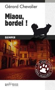 Gérard Chevalier - Le chat Catia mène l'enquête !  : Miaou, bordel ! - Le chat Catia mène l'enquête à Quimper.