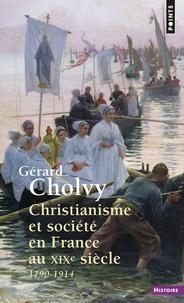 Christianisme et société en France au XIXe siècle- 1790-1914 - Gérard Cholvy |