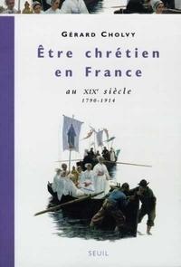 Gérard Cholvy - Christianisme et société en France au XIXe siècle - 1790-1914.