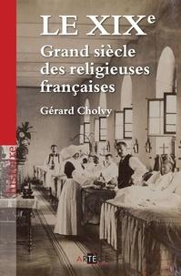 Gérard Cholvy - Le XIXe, Grand siècle des religieuses françaises.