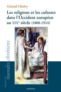 Gérard Cholvy - Les religions et les cultures dans l'Occident européen au XIXe siècle (1800-1914).