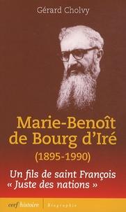Gérard Cholvy - Marie-Benoît de Bourg d'Iré (1895-1990) - Itinéraire d'un fils de saint François, Juste des nations.