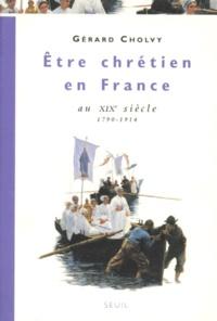 Ucareoutplacement.be Être chrétien en France Tome 3 - Être chrétien en France au XIXe siècle 1790-1914 Image