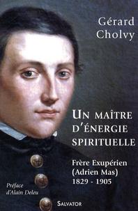 Gérard Cholvy - Un maître d'énergie spirituelle - Frère Exupérien (Adrien Mas) 1829-1905.