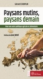 Gérard Choplin - Paysans mutins, paysans demain - Pour une autre politique agricole et alimentaire.