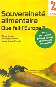 Gérard Choplin et Alexandra Strickner - Souverainete alimentaire que fait l'Europe ? - Pour une nouvelle politique agricole et alimentaire européenne.