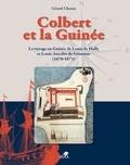 Gérard Chouin - Colbert et la Guinée - Le voyage en Guinée de Louis de Hally et Louis Ancelin de Gémozac (1670-1671).
