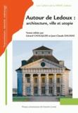 Gérard Chouquer et Jean-Claude Daumas - Autour de Ledoux : architecture, ville et utopie - Actes du colloque international à la Saline royale d'Arc-et-Senans, le 25, 26 et 27 octobre 2006.