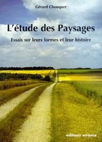 L'étude des paysages. Essais sur leurs formes et leur histoire - Gérard Chouquer pdf epub