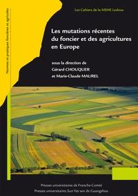 Gérard Chouquer et Marie-Claude Maurel - Les mutations récentes du foncier et des agricultures en Europe.