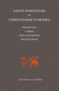 Gérard Colin - Saints fondateurs du christianisme éthiopien - Frumentius, Garima, Takla-Haymanot, Ewostatewos.