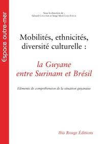 Gérard Collomb et Serge Mam Lam Fouck - Mobilités, ethnicités, diversité culturelle : la Guyane entre Surinam et Brésil - Eléments de compréhension de la situation guyanaise.