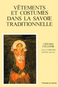 Gérard Collomb et Ivan Cadenne - Vêtements et costumes dans la Savoie traditionnelle.