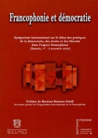 Gérard Conac et  Collectif - Francophonie et démocratie - Symposium international sur le bilan des pratiques de la démocratie, des droits et des libertés dans l'espace francophone.