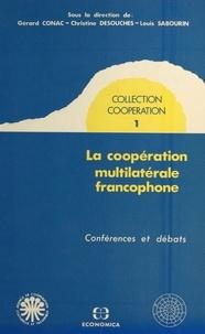 Gérard Conac - La coopération multilatérale francophone : conférences et débats.